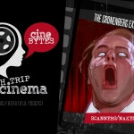 Couch Trip CineBytes: The Cronenberg Experience