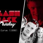 Flashback Friday: The Curve (1998)