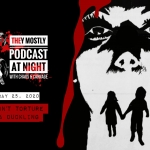 They Mostly Podcast at Night: Don't Torture a Duckling