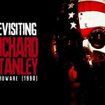 Revisiting Richard Stanley: Hardware (1990)
