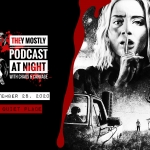 They Mostly Podcast At Night: A Quiet Place