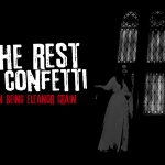 The Rest is Confetti: On Being Eleanor Crain