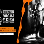They Mostly Podcast At Night: Halloween Triple Feature