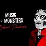 Music and Monsters: Michael Jackson