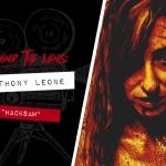 Behind the Lens: Filmmaker Anthony Leone (Hacksaw)