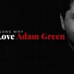10 Reasons Why We Love Adam Green