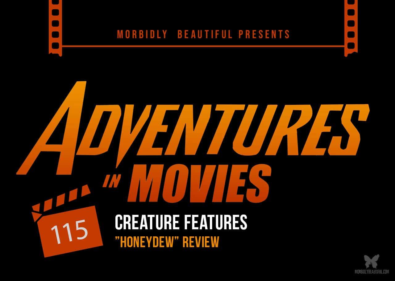 Adventures in Movies creature features honeydew