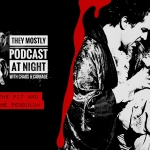 They Mostly Podcast at Night: The Pit and The Pendulum