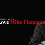 10 Reasons Why We Love Mike Flanagan