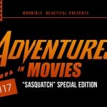 "Adventures in Movies: ""Sasquatch"" Special Edition"