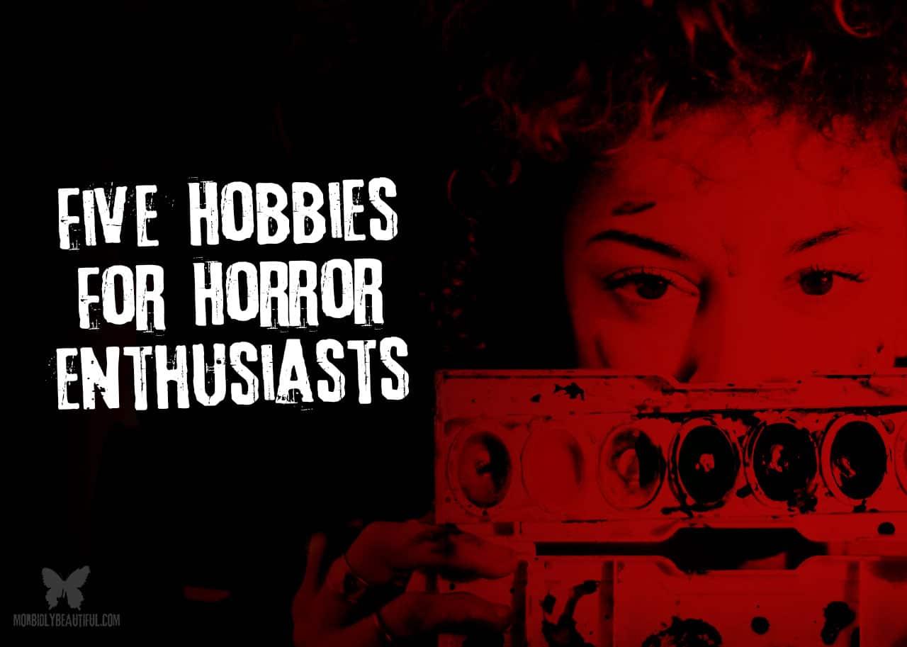 horror hobbies