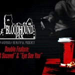 """Bloodhound Pix: """"Split Second"""" and """"Eye See You"""""""