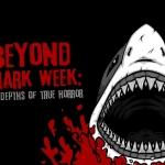 Beyond Shark Week: The Depths of True Horror